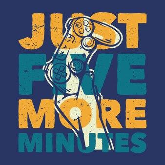 Conception de t-shirt juste cinq minutes de plus avec la main tenant l'illustration vintage de la manette de jeu
