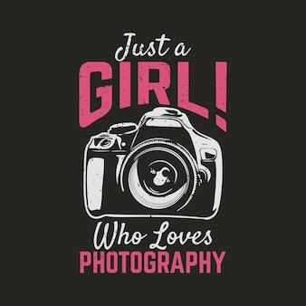 Conception de t-shirt juste une fille qui aime la photographie avec appareil photo et illustration vintage de fond marron