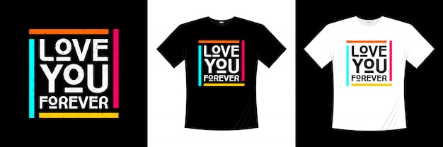 Conception de t-shirt love you forever typographie