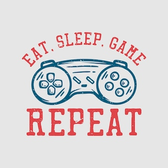 Conception de t-shirt manger le jeu de sommeil répéter avec illustration vintage de manette de jeu