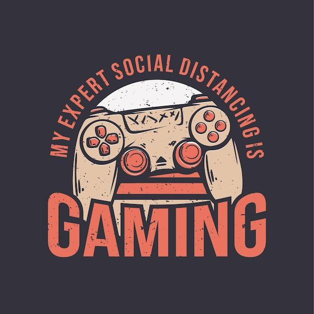 Conception de t-shirt mon expert en distanciation sociale joue avec l'illustration vintage de console de jeu de bâton