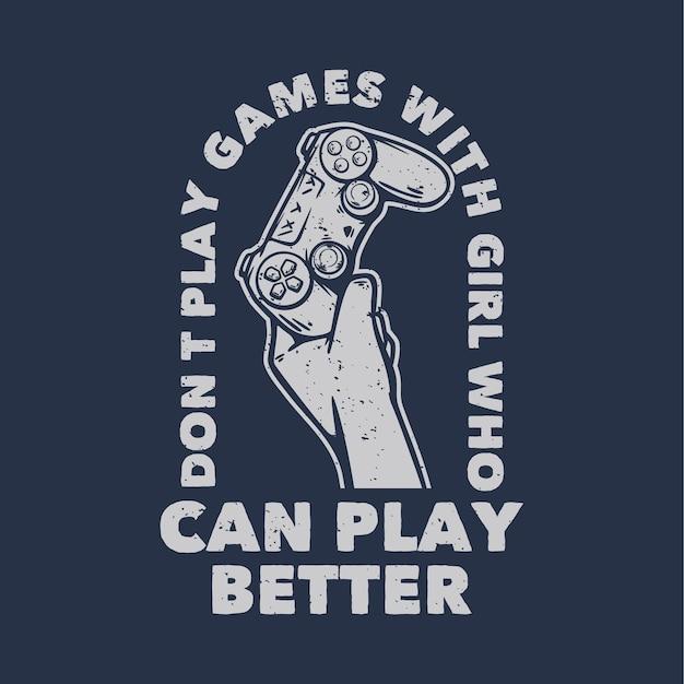 La conception de t-shirt ne joue pas à des jeux avec une fille qui peut mieux jouer