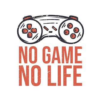 Conception de t-shirt pas de jeu pas de vie avec illustration vintage de console de jeu bâton