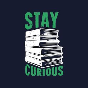 La conception de t-shirt reste curieuse avec une pile de livres et une illustration vintage de fond bleu foncé