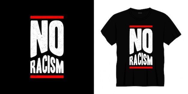 Conception de t-shirt sans racisme typographie