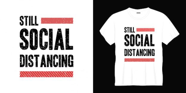 Conception de t-shirt toujours typographie distanciation sociale