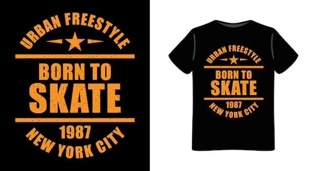 Conception de t-shirt de typographie born to skate