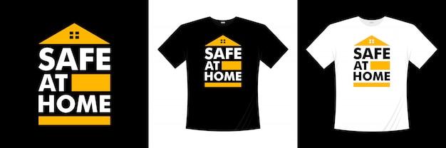 Conception de t-shirt de typographie sûre à la maison