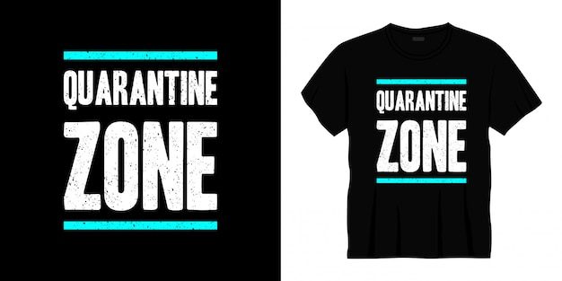 Conception de t-shirt typographie zone de quarantaine