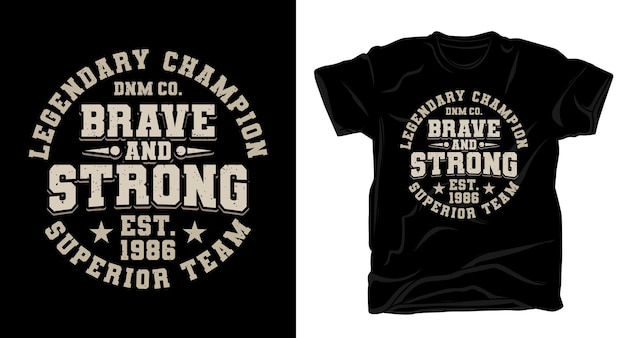 Conception de t-shirt typographique courageux et fort