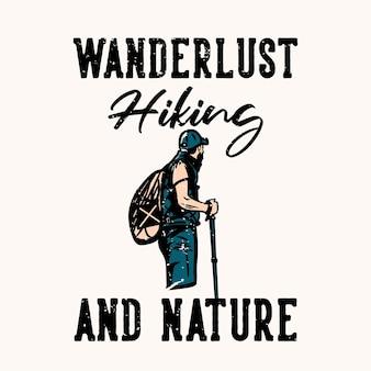 Conception de t-shirt wanderlust randonnée et nature avec randonneur homme tenant illustration vintage de pôle de randonnée