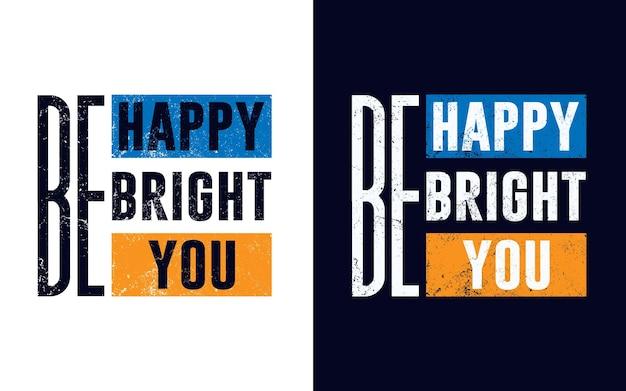 Conception de typographie avec des citations soyez heureux, soyez brillant pour un t-shirt de carte-cadeau autocollant