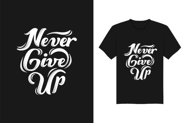Conception de la typographie de t-shirts never give up slogan and quote