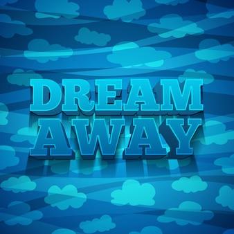 Concevez des bannières, des affiches, des invitations, des brochures avec du texte dream away et l'arrière-plan avec un motif de nuages.