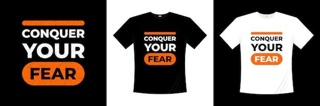 Conquérir votre peur inspiration cite la conception de t-shirt moderne. conception de chemise sur la vie.