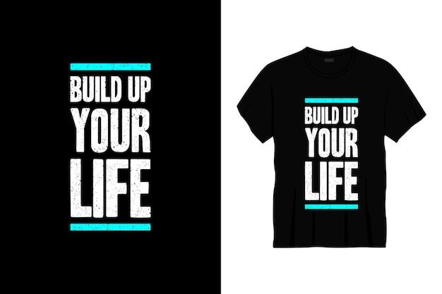 Construisez votre conception de t-shirt typographie vie.