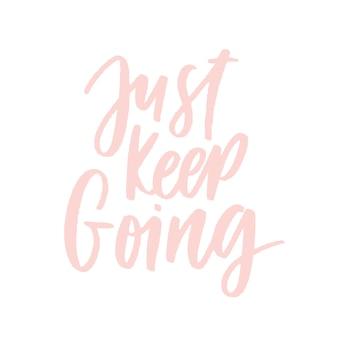 Continue juste à le faire