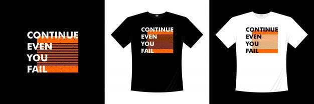 Continuer même si vous échouez à la conception de t-shirts typographiques