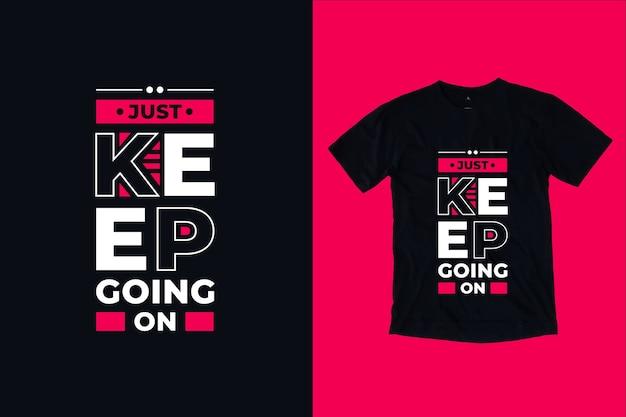 Continuez Simplement Sur La Conception De T-shirts Citations Vecteur Premium