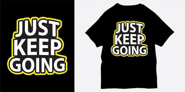 Continuez simplement avec un slogan de motivation pour un t-shirt imprimé