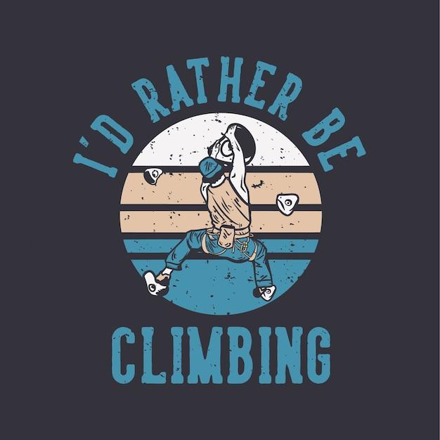 Création de logo, je préfère grimper avec un homme grimpeur illustration vintage de mur d'escalade