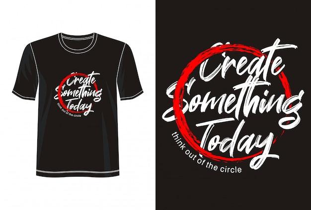 Créez quelque chose aujourd'hui typographie pour t-shirt imprimé