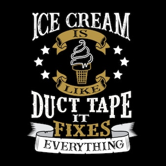 La crème glacée est comme du ruban adhésif, elle répare tout