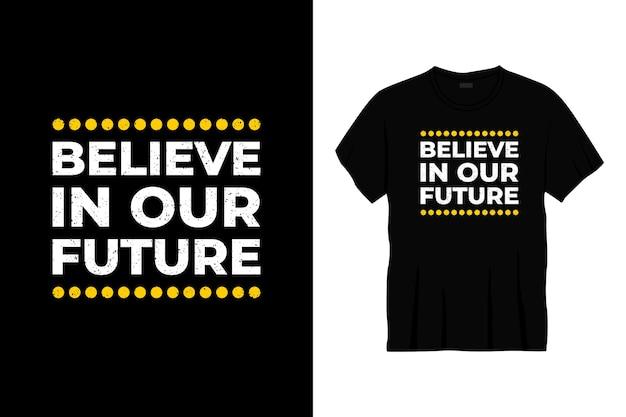 Croire en notre futur design de t-shirt typographie