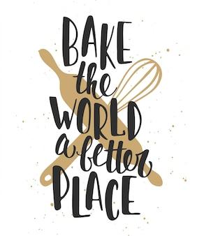Cuire le monde un meilleur endroit, lettrage.