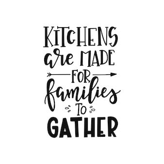 Les cuisines sont faites pour que les familles se rassemblent sur une affiche de typographie dessinée à la main