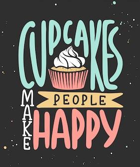 Les cupcakes rendent les gens heureux.