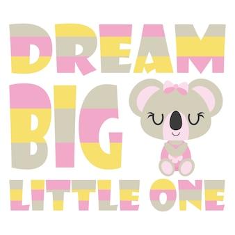 Cute baby koala avec rêve grand petit texte illustration vectorielle de dessin animé pour conception de carte de baby shower, conception de tee-shirt enfant et fond d'écran