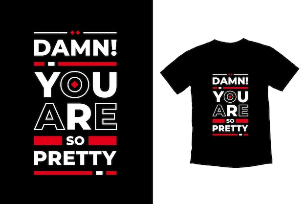 Damn you are so pretty modern citations conception de t-shirt