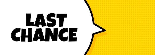 Dernière chance. bannière de bulle de dialogue avec le texte de la dernière chance. haut-parleur. pour les affaires, le marketing et la publicité. vecteur sur fond isolé. eps 10.
