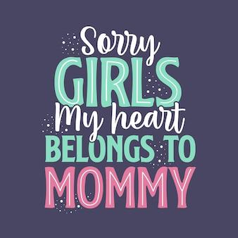 Désolé les filles, mon cœur appartient à maman. conception de lettrage pour la fête des mères.