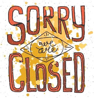 Désolé, nous sommes fermés - restaurant dessiné à la main, café, maison, affiche d'enseigne de typographie vectorielle de magasin. citation isolée sur fond texturé. décoration de carte de lettrage, enseigne esquissée à la main