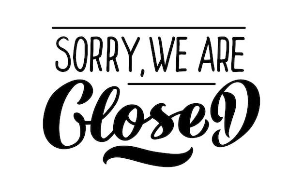 Désolé, nous sommes lettrage vectoriel fermé du signe du magasin fermé dessiné à la main logotype pour la barre de badge