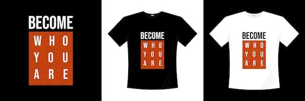 Devenir qui vous êtes conception de t-shirt typographie