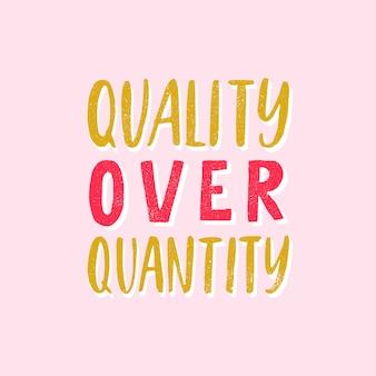 Devis de qualité sur quantité.