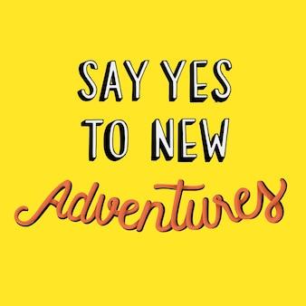 Dites oui aux nouvelles aventures citation design de typographie