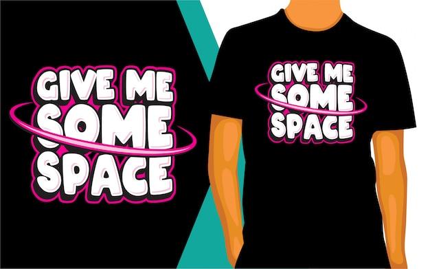 Donnez-moi une conception de lettrage d'espace pour t-shirt