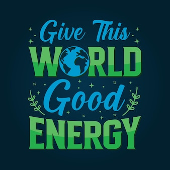 Donnez à ce monde la conception de citations de motivation de bonne énergie