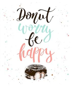 Donut, inquiétez-vous, soyez heureux