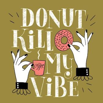 Donut kill my vibe citation drôle de lettrage de main de beignet