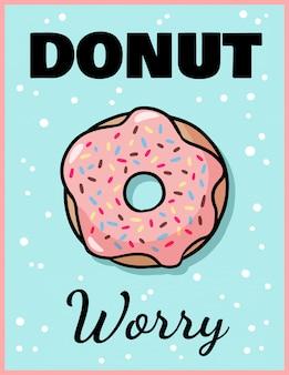 Donut t'inquiète. beignet émaillé rose avec texte
