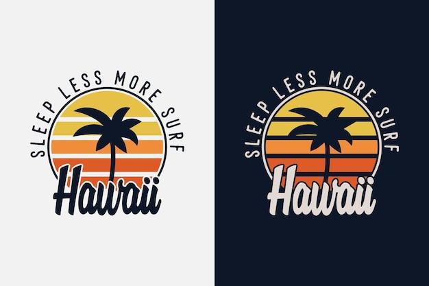 Dormir moins surfer plus hawaii beach typographie vintage été surf t shirt design illustration
