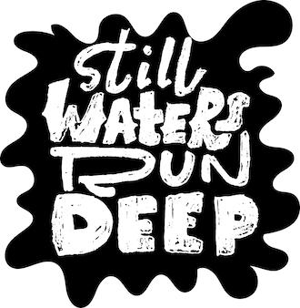 Les eaux calmes coulent profondément la conception de vecteur de bannière de lettrage grunge moderne