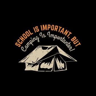 L'école de design de t-shirt est importante, mais le camping est plus important avec une tente de camp et une illustration vintage de fond noir