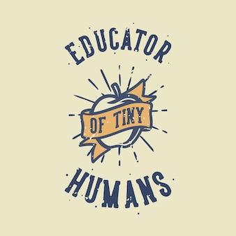 Éducateur de typographie de slogan vintage de minuscules humains pour la conception de t-shirts