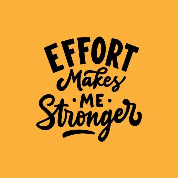 L'effort me rend plus fort conception de citation de typographie de lettrage à la main inspirante et motivante